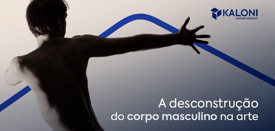 A desconstrução do corpo masculino na arte